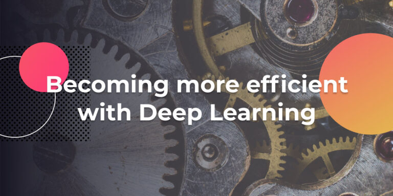 Becoming more efficient with Deep Learning