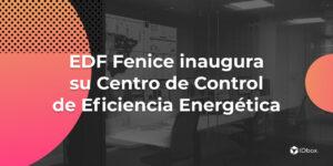 EDF Fenice inaugura su Centro de Control de Eficiencia Energética en Madrid